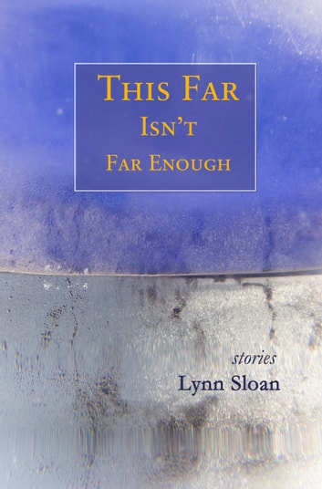 This Far Isn't Far Enough - Stories eBook by Lynn Sloan