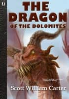 The Dragon of the Dolomites ebook by Scott William Carter