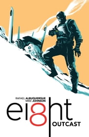 EI8HT Volume 1: Outcast ebook by Rafael Albuquerque,Mike Johnson