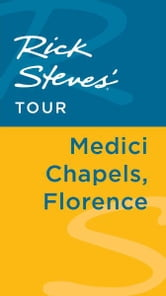 Rick Steves' Tour: Medici Chapels, Florence ebook by Rick Steves,Gene Openshaw