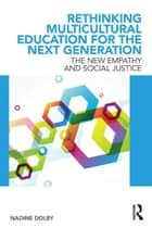 Rethinking Multicultural Education for the Next Generation - The New Empathy and Social Justice ebook by Nadine Dolby