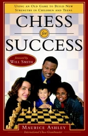 Chess for Success - Using an Old Game to Build New Strengths in Children and Teens ebook by Maurice Ashley