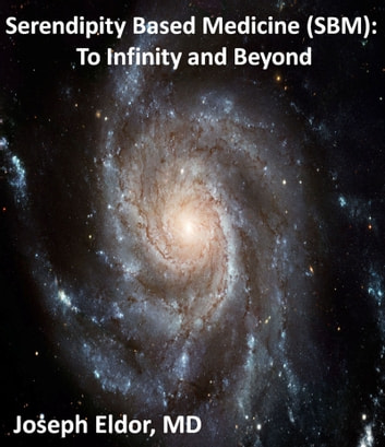 Serendipity Based Medicine (SBM) : To Infinity and Beyond ebook by Joseph Eldor