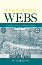 Shakespeare's Webs - Networks of Meaning in Renaissance Drama ebook by Arthur F. Kinney