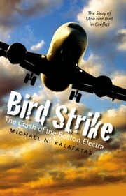 Bird Strike - The Crash of the Boston Electra ebook by Michael N. Kalafatas