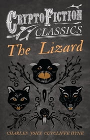 The Lizard (Cryptofiction Classics - Weird Tales of Strange Creatures) ebook by Charles John Cutcliffe Hyne