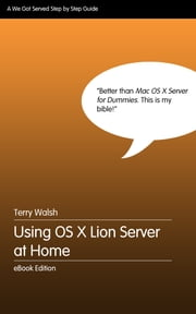 Using OS X Lion Server at Home ebook by Terry Walsh