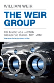 The Weir Group: The History of a Scottish Engineering Legend ebook by William Viscount Weir