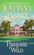Paradise Wild ebook by Johanna Lindsey