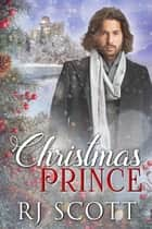 Christmas Prince ebook by RJ Scott