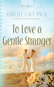 To Love A Gentle Stranger ebook by Carole Gift Page