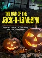 The Day Of The Jack-O-Lantern ebook by The Editors Of True Story And True Confessions