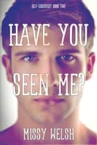 Have You Seen Me? - Self-Discovery, #2 ebook by Missy Welsh