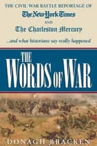 The Words of War: The Civil War Battle Reportage Of The New York Times and The Charleston Mercury...and what historian ebook by