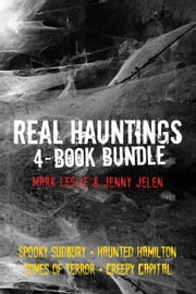 Real Hauntings 4-Book Bundle - Creepy Capital / Spooky Sudbury / Haunted Hamilton / Tomes of Terror ebook by Mark Leslie,Jenny Jelen