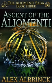 Ascent of the Aliomenti - The Aliomenti Saga - Book 3 ebook by Alex Albrinck