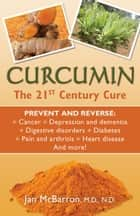 Curcumin: The 21st Century Cure eBook by Jan McBarron, M.D., N.D.