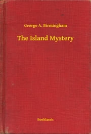 The Island Mystery ebook by George A. Birmingham