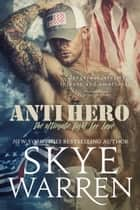 Anti Hero - A Military Romance ebook by Skye Warren