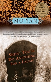 Shifu, You'll Do Anything for a Laugh - A Novel ebook by Mo Yan,Howard Goldblatt