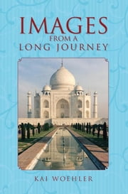 Images from a Long Journey ebook by Kai Woehler