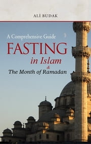 Fasting in Islam And The Month of Ramadan ebook by Ali Budak