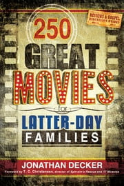 250 Great Movies for Latter-day Families ebook by Jonathan Decker
