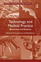 Technology and Medical Practice ebook by Boel Berner,Ericka Johnson