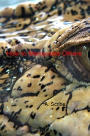 How to Manipulate Others ebook by A. Scribe