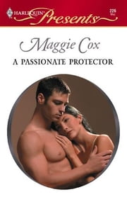A Passionate Protector ebook by Maggie Cox