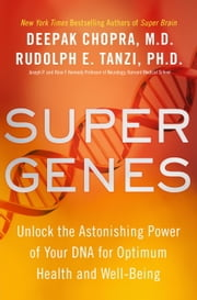 Super Genes - Unlock the Astonishing Power of Your DNA for Optimum Health and Well-Being ebook by Deepak Chopra, M.D., Rudolph E. Tanzi,...