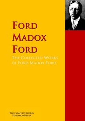 The Collected Works of Ford Madox Ford - The Complete Works PergamonMedia ebook by Madox Ford Ford,Joseph Conrad