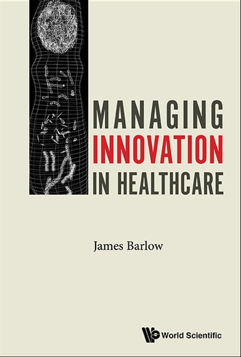 Managing Innovation in Healthcare ebook by James Barlow