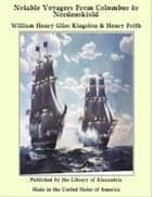 Notable Voyagers From Columbus to Nordenskiold ebook by William Henry Giles Kingston, Henry Frith