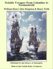 Notable Voyagers From Columbus to Nordenskiold ebook by William Henry Giles Kingston,Henry Frith