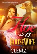 Hoe Into A Housewife ebook by Jerrice Owens, Clemz