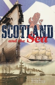 Scotland and the Sea - The Scottish Dimension in Maritime History ebook by Nick Robins