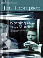 Nothing More Than Murder ebook by Jim Thompson