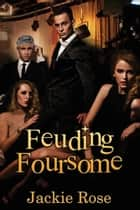 Feuding Foursome ebook by Jackie Rose
