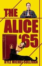 The Alice '65 ebook by Kyle Michel Sullivan