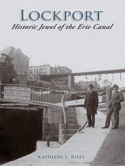 Lockport - Historic Jewel of the Erie Canal ebook by Kathleen L. Riley