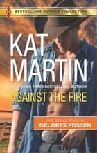 Against the Fire & Outlaw Lawman - Against the Fire ebook by Kat Martin, Delores Fossen