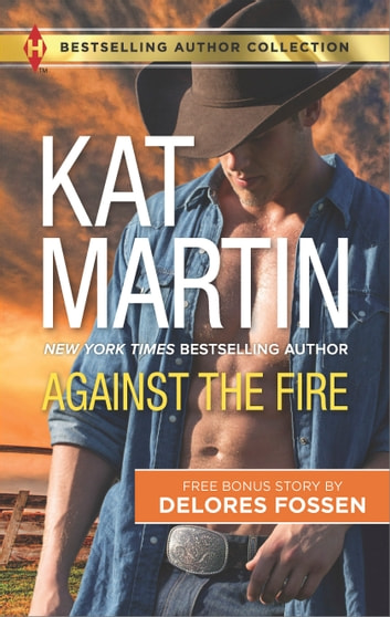 Against the Fire & Outlaw Lawman - Against the Fire ebook by Kat Martin,Delores Fossen