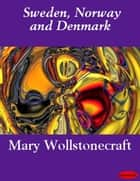 Sweden, Norway and Denmark ebook by Mary Wollstonecraft