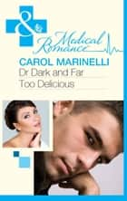 Dr Dark and Far-Too Delicious (Mills & Boon Medical) (Secrets on the Emergency Wing, Book 1) eBook by Carol Marinelli