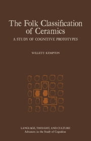 The Folk Classification Of Ceramics: A Study Of Cognitive Prototypes ebook by Kempton, Willett