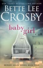 Baby Girl - A Family Saga ebook by Bette Lee Crosby