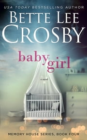Baby Girl - Memory House Series Book Four ebook by Bette Lee Crosby