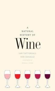 A Natural History of Wine ebook by Ian Tattersall, Rob DeSalle, Patricia J. Wynne