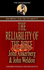 Knowing The Truth About The Reliability Of The Bible ebook by John Ankerberg
